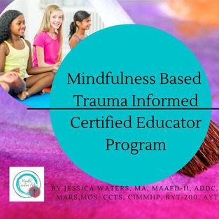 Mindfulness Based, Trauma Informed Certified Educator Program