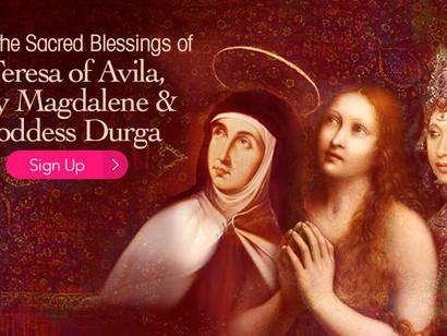 Receive the Sacred Blessings of St. Teresa of Avila, Mary Magdalene & the Goddess Durga