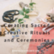 Creating Sacred Creative Rituals and Cer