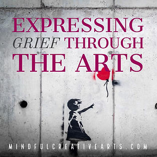 Expressing Grief Through the Arts