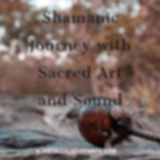 Shamanic Journey With Sacred Art and Sou