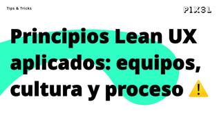 3 aspectos clave para la aplicación de los principios Lean UX