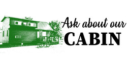Ask About Our Cabin!