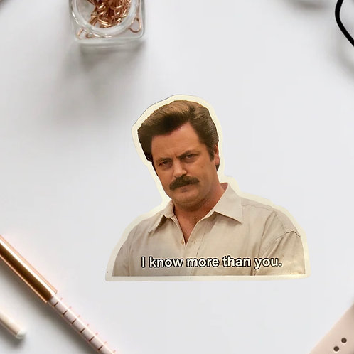 "RON SWANSON STICKER ""I KNOW MORE THAN YOU"""