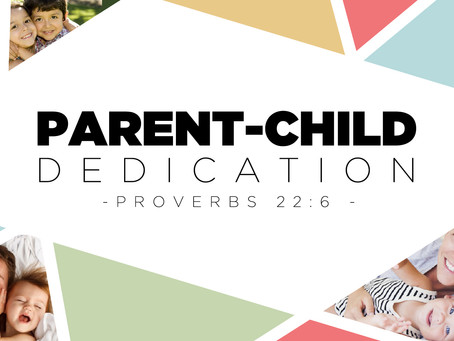 Parent/Child Dedication // August 18
