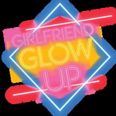 Girlfriend Glow Up