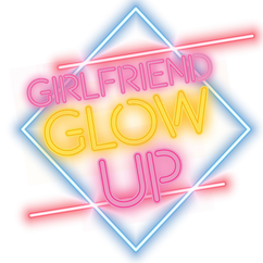 Girlfriend Glow Up