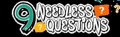 Nine Needless Questions