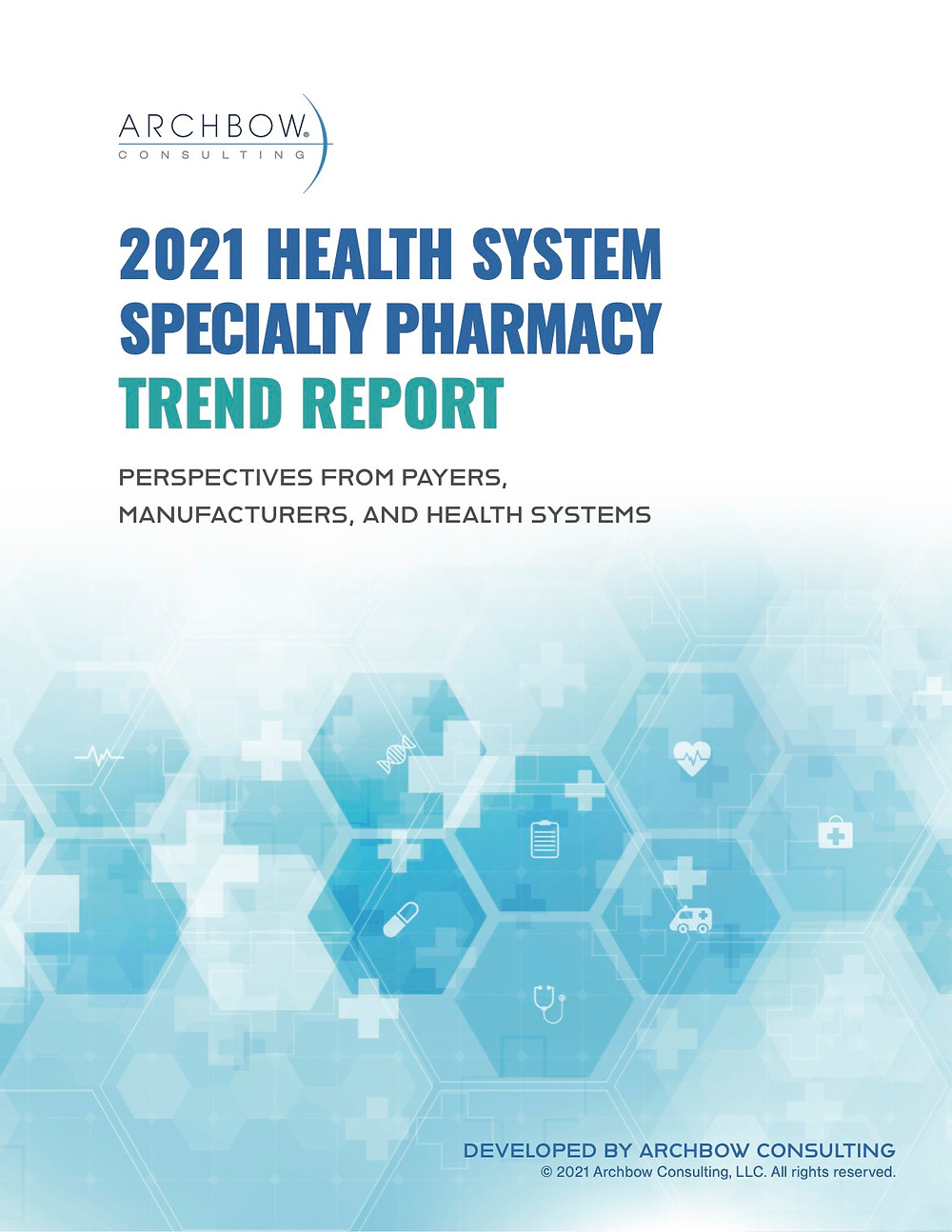 Archbow Consulting | 2021 Health System Specialty Pharmacy Trend Report