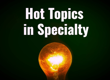 The three hottest topics in specialty today