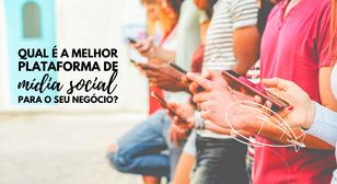 Qual é a melhor plataforma de mídia social para o seu negócio?