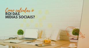 Como calcular o ROI das mídias sociais?