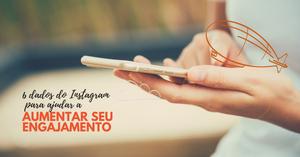 """foto de uma pessoa segurando um telefone celular e a legenda """"6 dados do Instagram para ajudar a aumentar seu engajamento"""""""