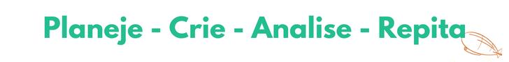 Figura em fundo branco com as palavras: Planeje, Crie, Analise, Repita.