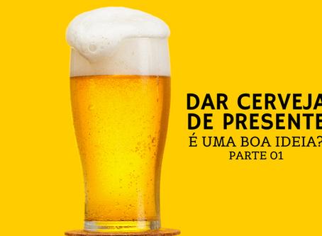 Dar cerveja de presente é uma boa ideia? - Parte 01