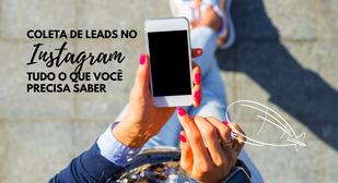 Coleta de leads no Instagram: tudo o que você precisa saber