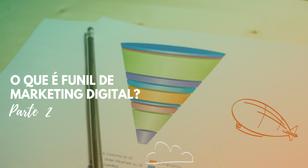 O que é o Funil de Marketing Digital? Parte 2