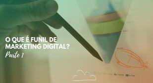 O que é o Funil de Marketing Digital? Parte 1