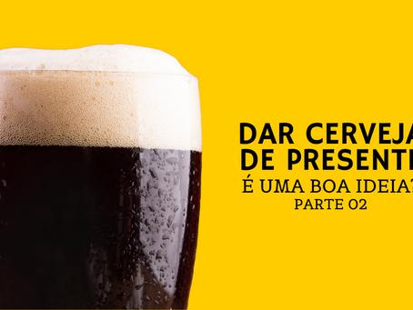 Dar cerveja de presente é uma boa ideia? - Parte 02