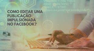 Como editar uma publicação impulsionada no Facebook?