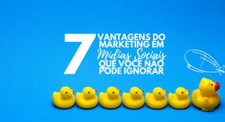 7 Vantagens do Marketing em Mídias Sociais que Você Não Pode Ignorar
