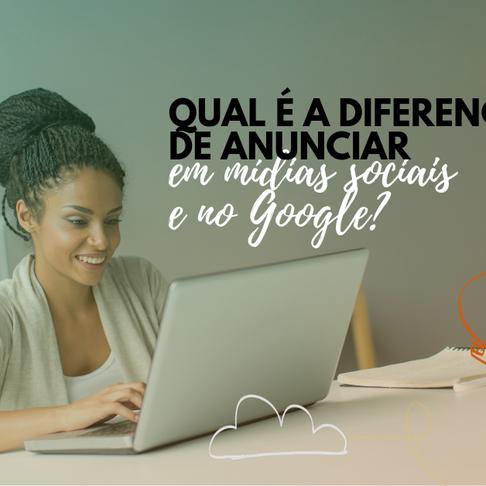 Qual é a diferença de anunciar em Mídias Sociais e no Google?