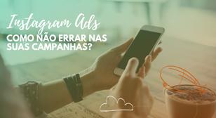 Instagram Ads: como não errar nas suas campanhas?