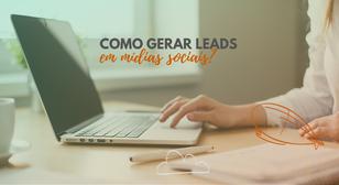 Como gerar leads em mídias sociais?