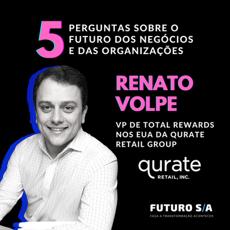 5 perguntas sobre o Futuro para Renato Volpe, VP de RH da Qurate Retail nos EUA