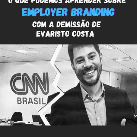 O que podemos aprender sobre 'Employer Branding' com a demissão de Evaristo Costa