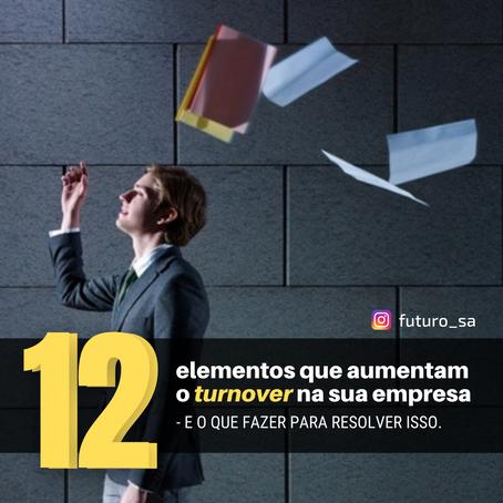 Os 12 elementos que aumentam o turnover na sua empresa - e o que fazer para resolver isso (Parte 1)