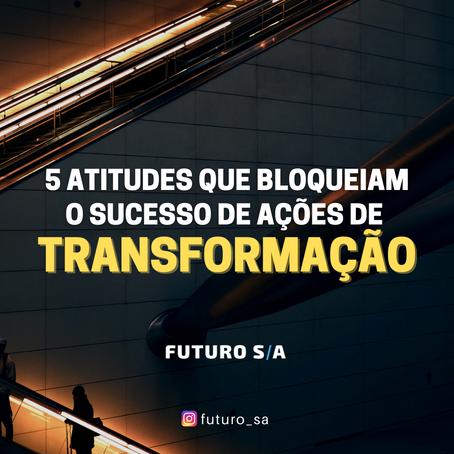 5 atitudes que bloqueiam o sucesso de ações de transformação