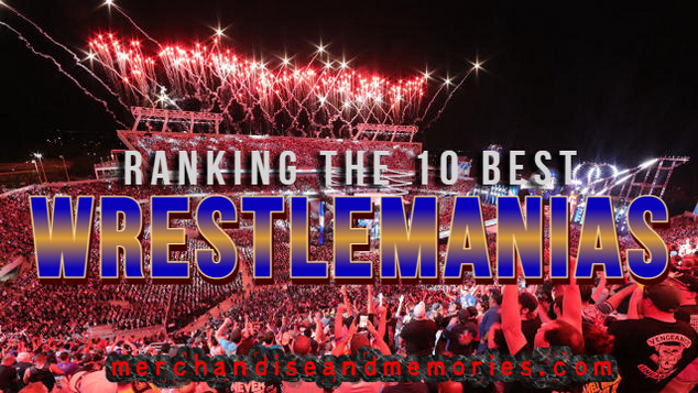 Ranking The 10 Best WrestleManias
