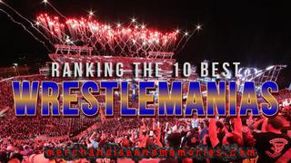 Ranking The 10 Best WrestleManias