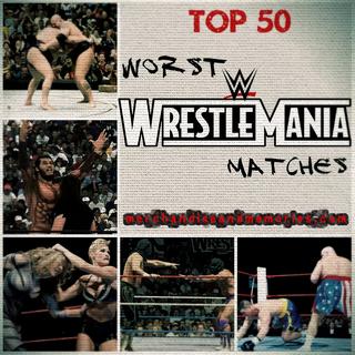 Top 50 Worst WrestleMania Matches