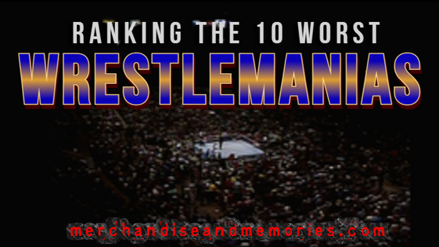 Ranking The 10 Worst WrestleManias