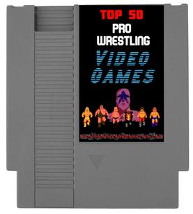Top 50 Pro Wrestling Video Games