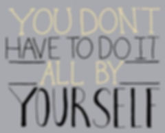 You don't have to do it all by yourself