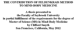 Article Saybrook University By Clifford Smyth On CONTRIBUTION OF FELDENKRAIS METHOD TO MIND-BODY MEDICINE   Feldenkrais Method neuro movements rewire brain to improve posture, reduce chronic joint pain, acute back pain, knee, hip replacement, improve balance, neurological disorders, improve posture. Feldenkrais Method helps chronic or acute pain and enhance movement abilities. Feldenkrais Toronto West somatic education classes in neuroplasticity, stroke, improves recovery from surgery, walk move better and senior fall prevention. Awareness Through Movement, Functional Integration help sports injury pain, prevent falls for seniors, swimming, dance, musician. Feldenkrais workshops and class series. Private small group ATM classes. Moshe Feldenkrais inventor discover of Feldenkrais method. Sue Seto Guild Certified Feldenkrais Practitioner. Feldenkrais improve mobility, reduce neck and shoulder pain. Drop in public classes Roncesvalles and Bloor West Village.