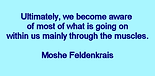 Feldenkrais Toronto West recognizes that The Case of Nora is Moshe Feldenkrais' classic study of his work with Nora, a woman who has suffered a severe stroke and lost her neuromuscular coordination, including the ability to read and write. Feldenkrais uses rational and intuitive approaches. Feldenkrais Toronto West and Feldenkrais method helps you manage joint or back pain, knee or hip replacement, improve balance, mobility and vitality. Feldenkrais Toronto West offers gentle, easy Feldenkrais movement classes for any age, ability to improve recovery from injury or surgery, walking better, preventing falling. Feldenkrais Toronto West offers classes to improve performance in sports, arts, including theatre, dance, music. Feldenkrais Toronto offers Feldenkrais movement classes to reduce pain, improve balance, mobility. Feldenkrais Toronto West provides Feldenkrais movement classes improves your natural ability to think, move by reducing pain, stiffness.