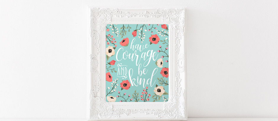 Have Courage & Be Kind Free Printable 8×10 Sign
