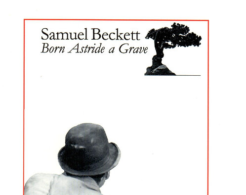 Samuel Beckett: Born Astride a Grave by Paul West