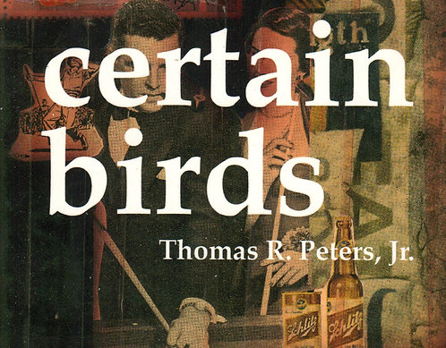 Certain Birds by Thomas R. Peters, Jr.