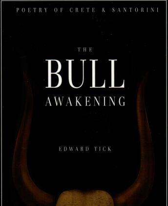 The Bull Awakening: Poetry of Crete & Santorini by Edward Tick