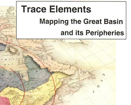 Trace Elements: Mapping the Great Basin and its Peripheries by Michael McLane
