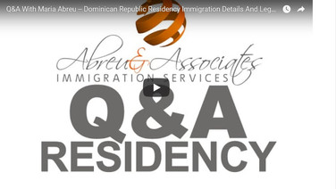 Q&A With Maria Abreu -- Dominican Republic Residency Immigration Details And Legal Concerns