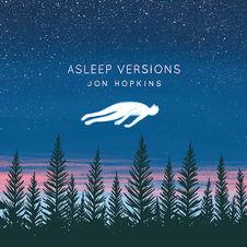 Jon Hopkins - Asleep Versions