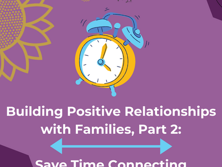 Building Positive Relationships with Families, Part 2: Save Time While Connecting