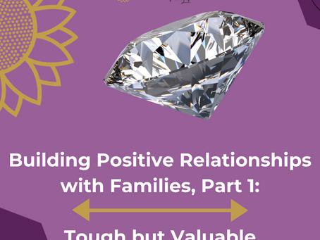 Building Positive Relationships with Families, Part 1: Tough but Valuable