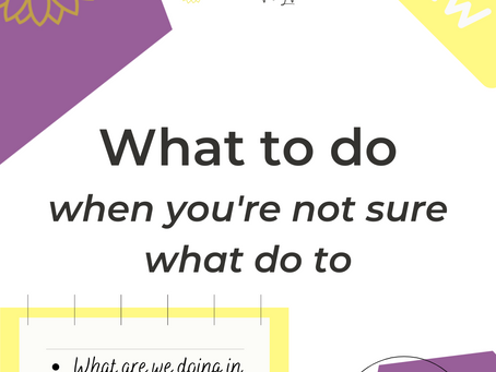 What to Do If You're Not Sure What to Do
